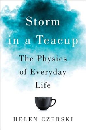 Storm in a Teacup: The Physics of Everyday Life, Hardcover