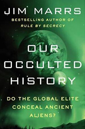 Our Occulted History: Do the Global Elite Conceal Ancient Aliens?, Paperback