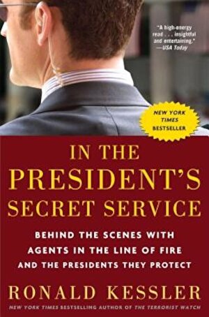 In the President's Secret Service: Behind the Scenes with Agents in the Line of Fire and the Presidents They Protect, Paperback