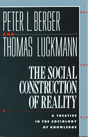 The Social Construction of Reality: A Treatise in the Sociology of Knowledge, Paperback