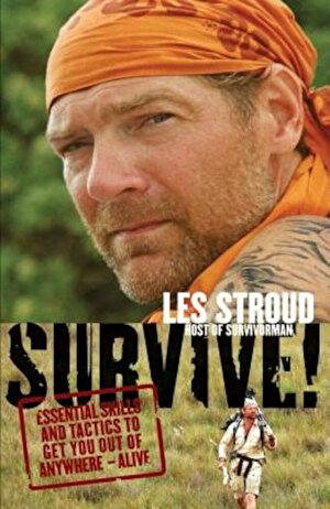 Survive!: Essential Skills and Tactics to Get You Out of Anywhere - Alive, Paperback