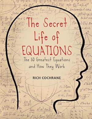 The Secret Life of Equations: The 50 Greatest Equations and How They Work, Paperback