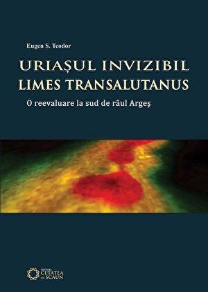Uriasul invizibil: Limes Transalutanus. O reevaluare la sud de raul Arges (eBook)