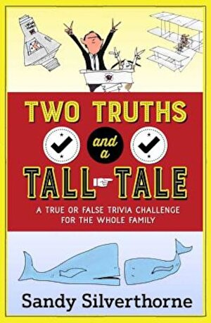 Two Truths and a Tall Tale: A True or False Trivia Challenge for the Whole Family, Paperback