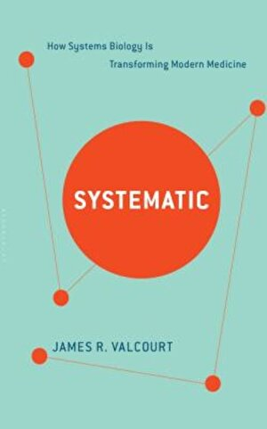 Systematic: How Systems Biology Is Transforming Modern Medicine, Hardcover