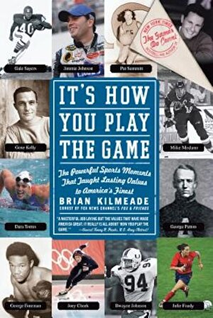 It's How You Play the Game: The Powerful Sports Moments That Taught Lasting Values to America's Finest, Paperback