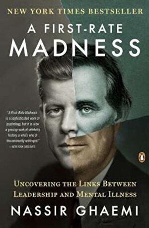 A First-Rate Madness: Uncovering the Links Between Leadership and Mental Illness, Paperback