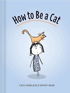 How to Be a Cat, Hardcover