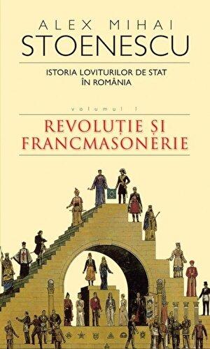 Istoria loviturilor de stat in Romania, Vol. 1. Revolutie si francmasonerie
