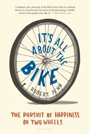 It's All about the Bike: The Pursuit of Happiness on Two Wheels, Paperback