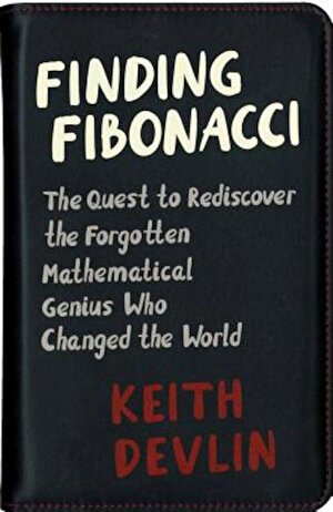 Finding Fibonacci: The Quest to Rediscover the Forgotten Mathematical Genius Who Changed the World, Hardcover