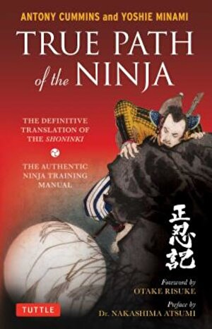 True Path of the Ninja: The Definitive Translation of the Shoninki (the Authentic Ninja Training Manual), Paperback