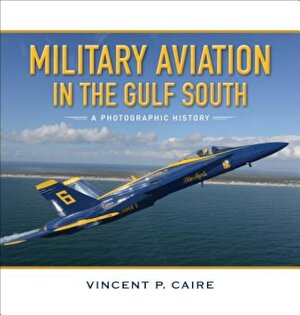 Military Aviation in the Gulf South: A Photographic History, Hardcover