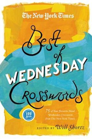 The New York Times Best of Wednesday Crosswords: 75 of Your Favorite Medium-Level Wednesday Crosswords from the New York Times, Paperback