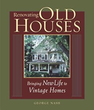 Renovating Old Houses: Bringing New Life to Vintage Homes, Paperback