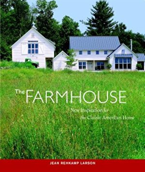 The Farmhouse: New Inspiration for the Classic American Home, Paperback
