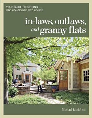 In-Laws, Outlaws, and Granny Flats: Your Guide to Turning One House Into Two Homes, Paperback
