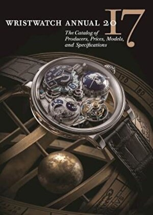 Wristwatch Annual 2017: The Catalog of Producers, Prices, Models, and Specifications, Paperback