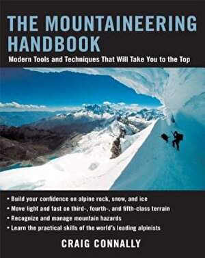The Mountaineering Handbook: Modern Tools and Techniques That Will Take You to the Top, Paperback