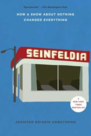 Seinfeldia: How a Show about Nothing Changed Everything, Paperback