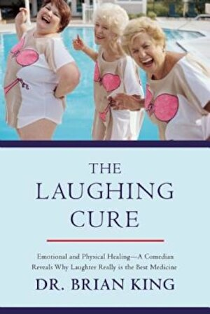 The Laughing Cure: Emotional and Physical Healing--A Comedian Reveals Why Laughter Really Is the Best Medicine, Hardcover