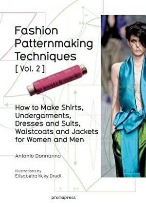 Fashion Patternmaking Techniques Vol. 2: Women/Men. How to Make Shirts, Undergarments, Dresses and Suits, Waistcoats, Men's Jackets, Paperback