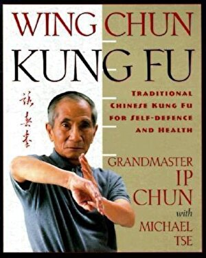 Wing Chun Kung Fu: Traditional Chinese King Fu for Self-Defense and Health, Paperback