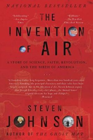 The Invention of Air: A Story of Science, Faith, Revolution, and the Birth of America, Paperback