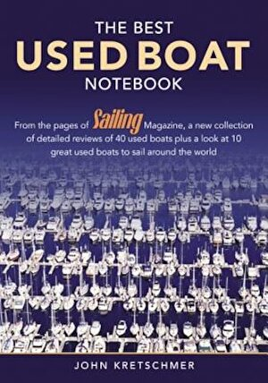 The Best Used Boat Notebook: From the Pages of Sailing Magazine, a New Collection of Detailedreviews of 40 Used Boats Plus a Look at 10 Great New B, Paperback