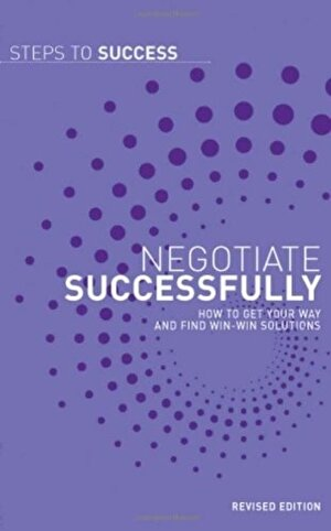 Negotiate Successfully: How to Get Your Way and Find Win-win Solutions