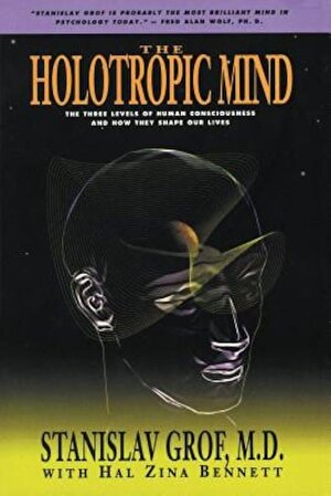 The Holotropic Mind: The Three Levels of Human Consciousness and How They Shape Our Lives, Paperback
