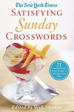 The New York Times Satisfying Sunday Crosswords: 75 Sunday Puzzles from the Pages of the New York Times, Paperback