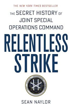 Relentless Strike: The Secret History of Joint Special Operations Command, Paperback