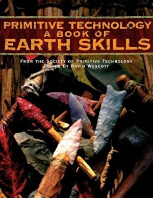 Primitive Technology: A Book of Earth Skills a Book of Earth Skills, Paperback