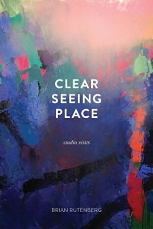 Clear Seeing Place: Studio Visits, Paperback