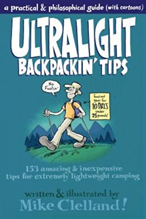 Ultralight Backpackin' Tips: 153 Amazing & Inexpensive Tips for Extremely Lightweight Camping, Paperback