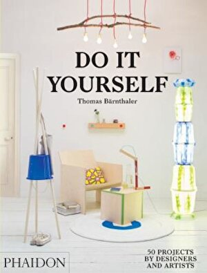Do It Yourself: 50 Projects by Designers and Artists, Hardcover