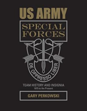 US Army Special Forces Team History and Insignia 1975 to the Present, Hardcover