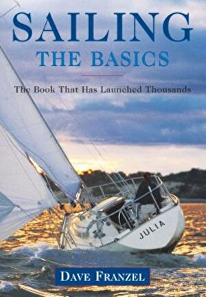 Sailing: The Basics: The Book That Has Launched Thousands, Paperback