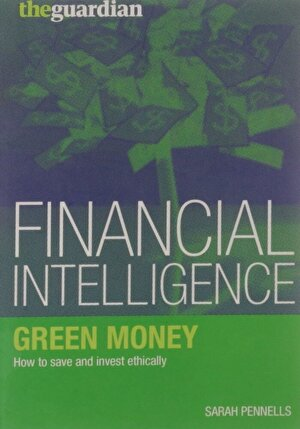 Green Money: How to Save and Invest Ethically (Financial Intelligence)