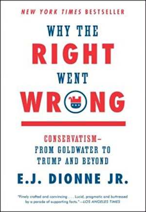 Why the Right Went Wrong: Conservatism--From Goldwater to Trump and Beyond, Paperback