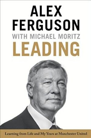 Leading: Learning from Life and My Years at Manchester United, Hardcover