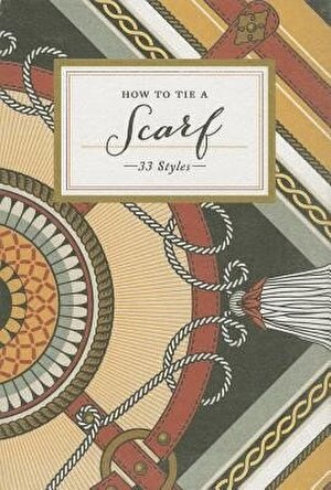 How to Tie a Scarf: 33 Styles, Hardcover