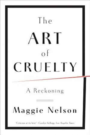 The Art of Cruelty: A Reckoning, Paperback