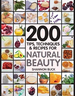 200 Tips, Techniques, and Recipes for Natural Beauty, Paperback