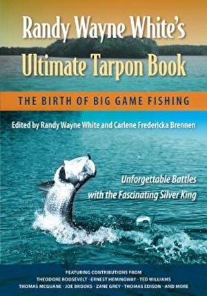 Randy Wayne White's Ultimate Tarpon Book: The Birth of Big Game Fishing, Paperback