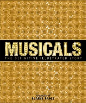 Musicals: The Definitive Illustrated Story, Hardcover