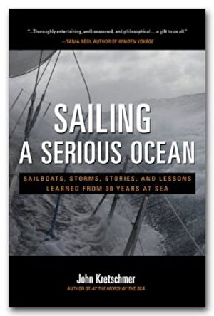 Sailing a Serious Ocean: Sailboats, Storms, Stories and Lessons Learned from 30 Years at Sea, Hardcover