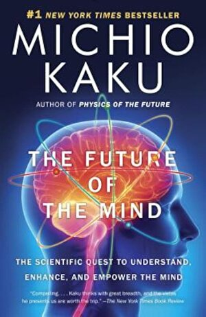 The Future of the Mind: The Scientific Quest to Understand, Enhance, and Empower the Mind, Paperback
