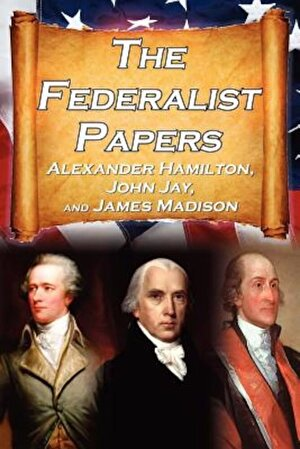 The Federalist Papers: Alexander Hamilton, James Madison, and John Jay's Essays on the United States Constitution, Aka the New Constitution, Paperback